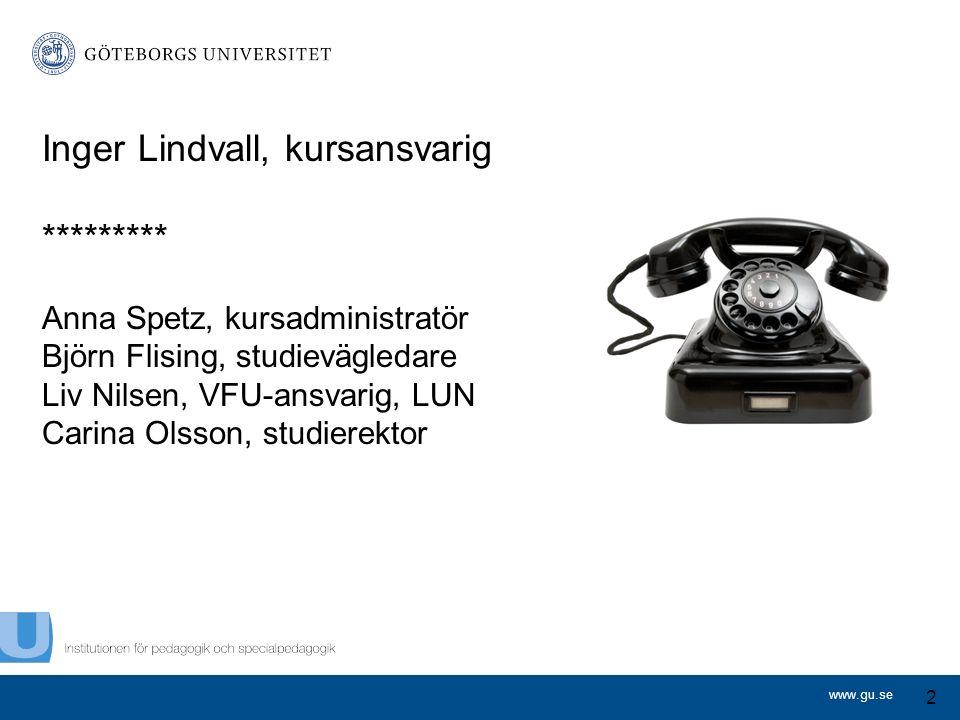 www.gu.se Inger Lindvall, kursansvarig ********* Anna Spetz, kursadministratör Björn Flising, studievägledare Liv Nilsen, VFU-ansvarig, LUN Carina Olsson, studierektor 2