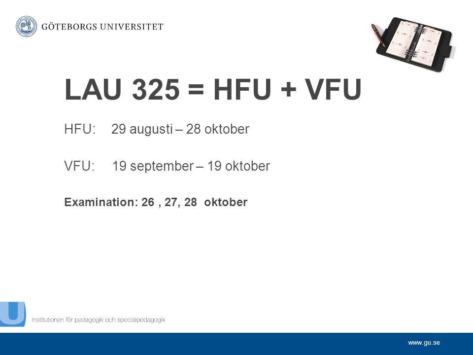 www.gu.se LAU 325 = HFU + VFU HFU:29 augusti – 28 oktober VFU: 19 september – 19 oktober Examination: 26, 27, 28 oktober