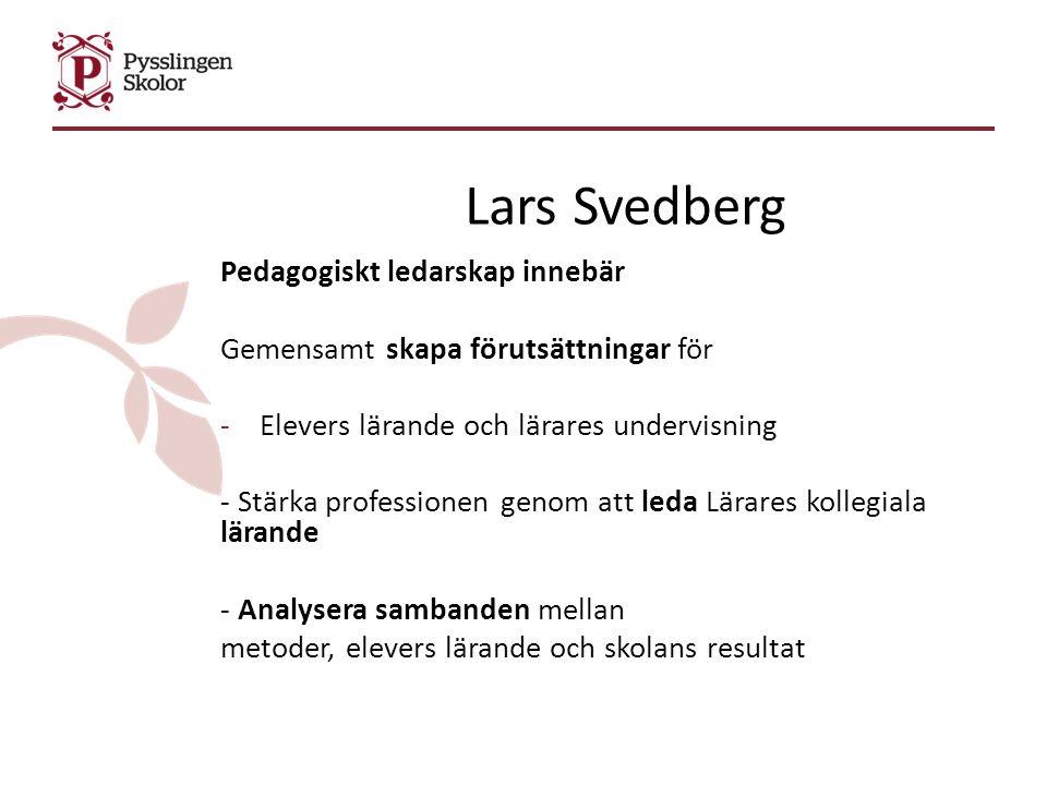 Lars Svedberg Pedagogiskt ledarskap innebär Gemensamt skapa förutsättningar för -Elevers lärande och lärares undervisning - Stärka professionen genom