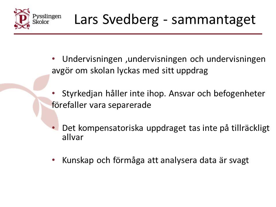 Lars Svedberg - sammantaget Undervisningen,undervisningen och undervisningen avgör om skolan lyckas med sitt uppdrag Styrkedjan håller inte ihop. Ansv
