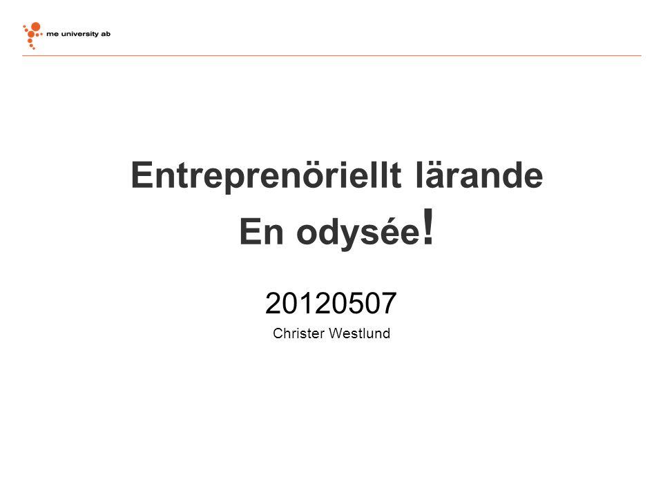 Entreprenöriellt lärande En odysée ! 20120507 Christer Westlund