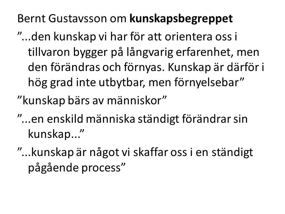Bernt Gustavsson om kunskapsbegreppet ...den kunskap vi har för att orientera oss i tillvaron bygger på långvarig erfarenhet, men den förändras och förnyas.