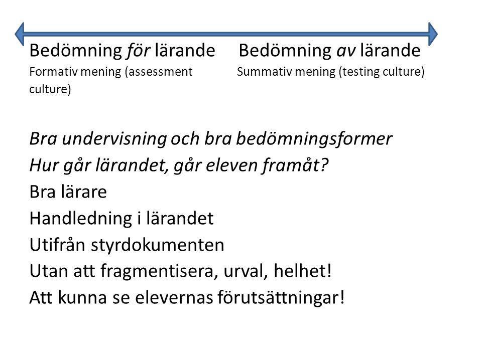 Bedömning för lärande Bedömning av lärande Formativ mening (assessmentSummativ mening (testing culture) culture) Bra undervisning och bra bedömningsformer Hur går lärandet, går eleven framåt.