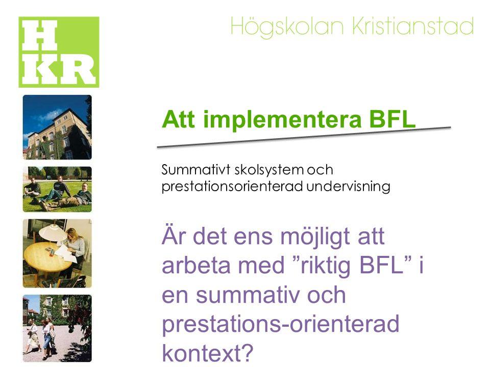 Att implementera BFL Är det ens möjligt att arbeta med riktig BFL i en summativ och prestations-orienterad kontext
