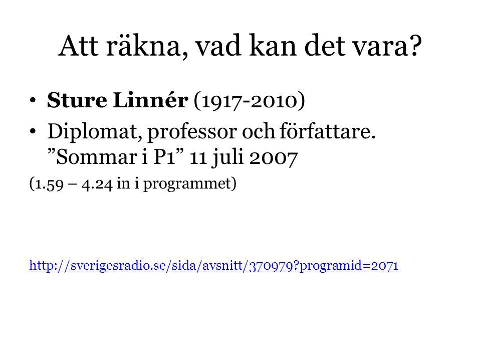 Att räkna, vad kan det vara. Sture Linnér (1917-2010) Diplomat, professor och författare.