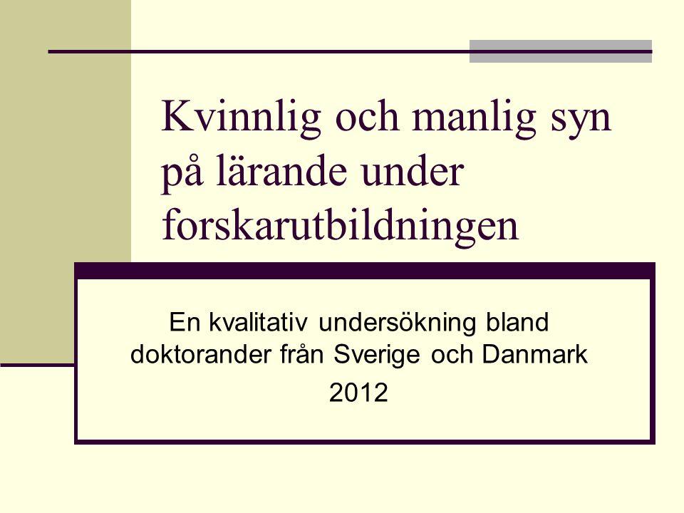 Kvinnlig och manlig syn på lärande under forskarutbildningen En kvalitativ undersökning bland doktorander från Sverige och Danmark 2012