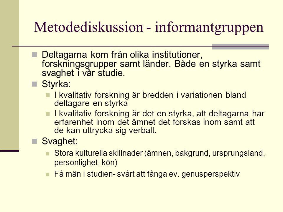 Metodediskussion - informantgruppen Deltagarna kom från olika institutioner, forskningsgrupper samt länder.