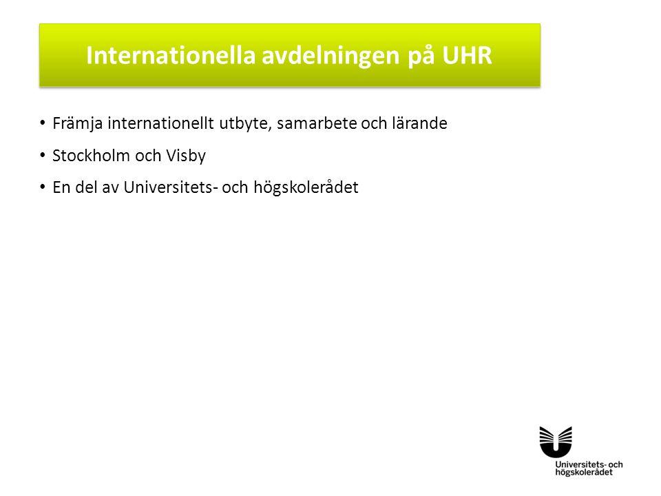 Sv Främja internationellt utbyte, samarbete och lärande Stockholm och Visby En del av Universitets- och högskolerådet Internationella avdelningen på UHR