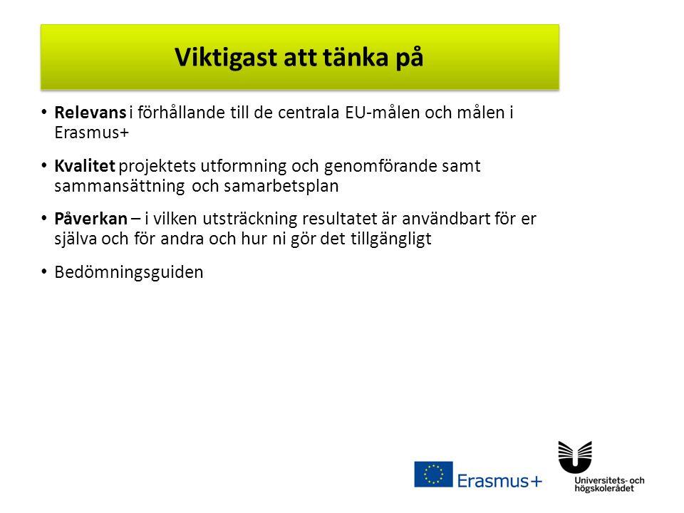 Sv Relevans i förhållande till de centrala EU-målen och målen i Erasmus+ Kvalitet projektets utformning och genomförande samt sammansättning och samarbetsplan Påverkan – i vilken utsträckning resultatet är användbart för er själva och för andra och hur ni gör det tillgängligt Bedömningsguiden Viktigast att tänka på
