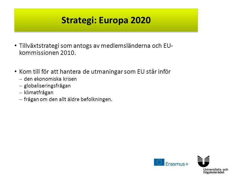 Sv Arbetsmarknad Innovation Social integration Klimat/energi Utbildning Övergripande målen inom EU 2020 handlar om