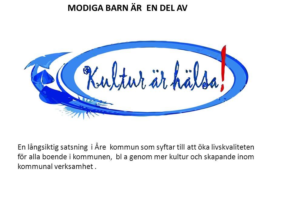 MODIGA BARN ÄR EN DEL AV En långsiktig satsning i Åre kommun som syftar till att öka livskvaliteten för alla boende i kommunen, bl a genom mer kultur