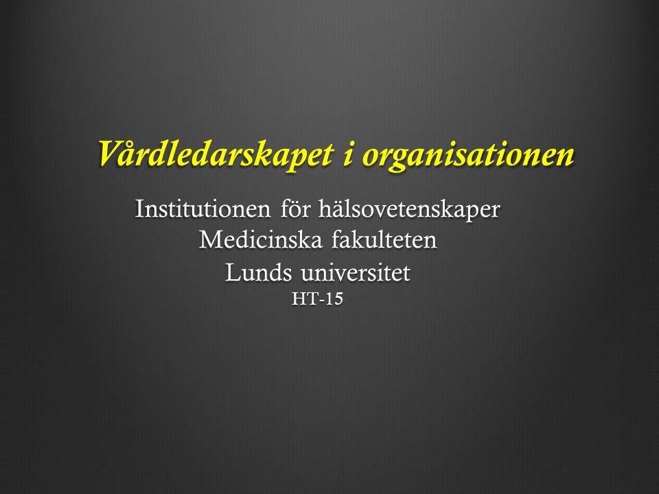 Vårdledarskapet i organisationen Vårdledarskapet i organisationen Institutionen för hälsovetenskaper Medicinska fakulteten Lunds universitet HT-15