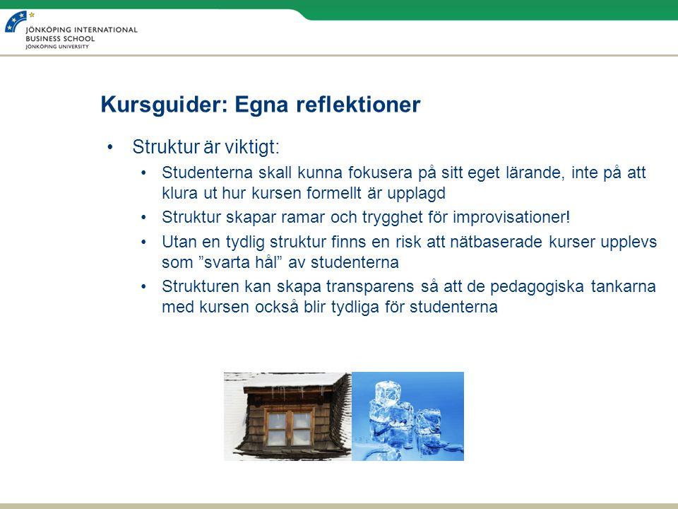 Kursguider: Egna reflektioner Struktur är viktigt: Studenterna skall kunna fokusera på sitt eget lärande, inte på att klura ut hur kursen formellt är upplagd Struktur skapar ramar och trygghet för improvisationer.