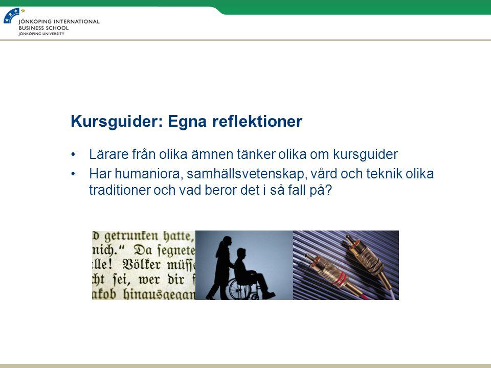 Kursguider: Egna reflektioner Lärare från olika ämnen tänker olika om kursguider Har humaniora, samhällsvetenskap, vård och teknik olika traditioner och vad beror det i så fall på