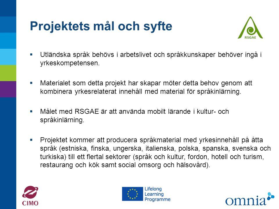 Projektets mål och syfte  Utländska språk behövs i arbetslivet och språkkunskaper behöver ingå i yrkeskompetensen.  Materialet som detta projekt har