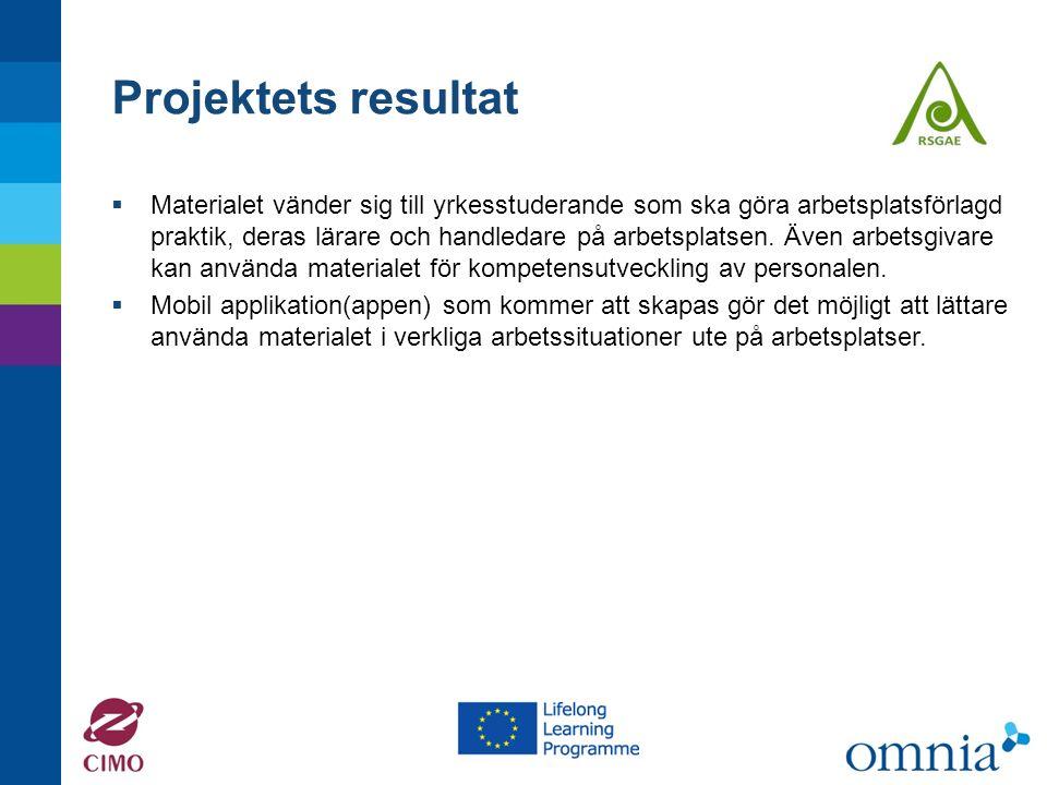 Projektets resultat  Materialet vänder sig till yrkesstuderande som ska göra arbetsplatsförlagd praktik, deras lärare och handledare på arbetsplatsen