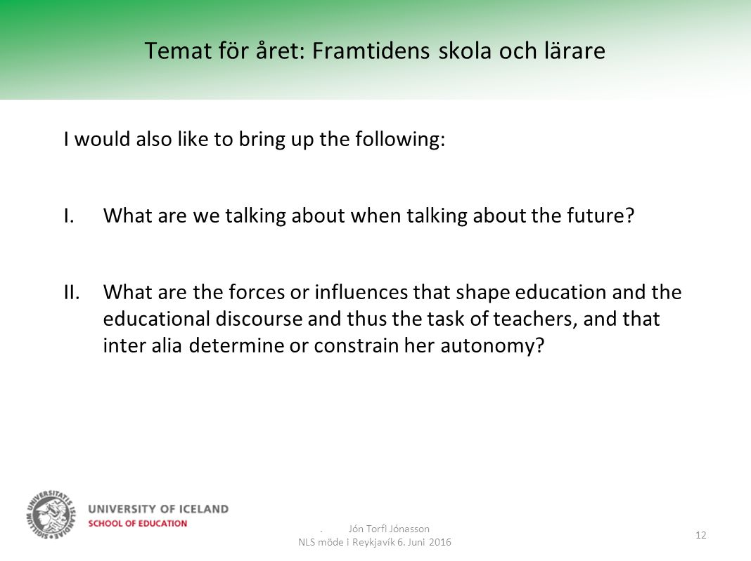Temat för året: Framtidens skola och lärare I would also like to bring up the following: I.What are we talking about when talking about the future? II