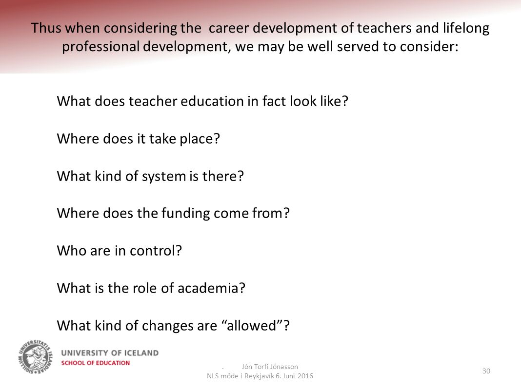 Thus when considering the career development of teachers and lifelong professional development, we may be well served to consider:.