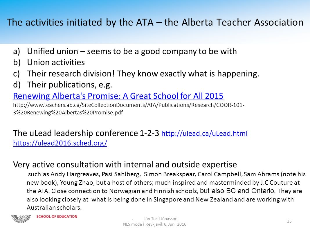 The activities initiated by the ATA – the Alberta Teacher Association. Jón Torfi Jónasson NLS möde i Reykjavík 6. Juni 2016 35 a)Unified union – seems