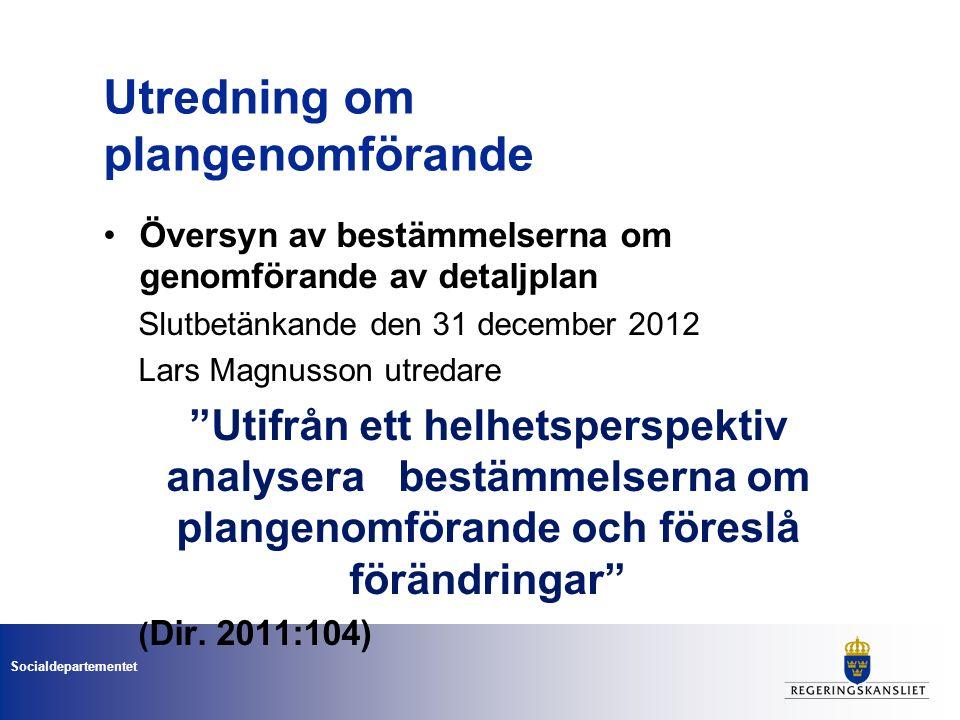 Socialdepartementet Utredning om plangenomförande Översyn av bestämmelserna om genomförande av detaljplan Slutbetänkande den 31 december 2012 Lars Magnusson utredare Utifrån ett helhetsperspektiv analysera bestämmelserna om plangenomförande och föreslå förändringar ( Dir.