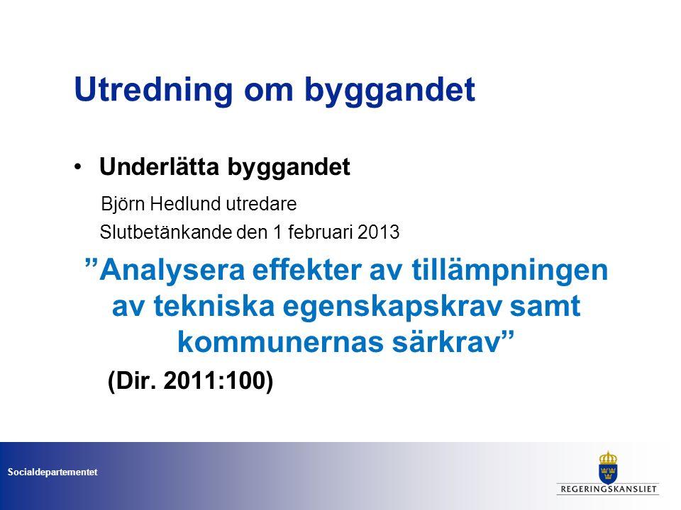 Socialdepartementet Utredning om byggandet Underlätta byggandet Björn Hedlund utredare Slutbetänkande den 1 februari 2013 Analysera effekter av tillämpningen av tekniska egenskapskrav samt kommunernas särkrav (Dir.