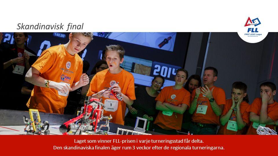 Skandinavisk final Laget som vinner FLL-prisen i varje turneringsstad får delta. Den skandinaviska finalen äger rum 3 veckor efter de regionala turner