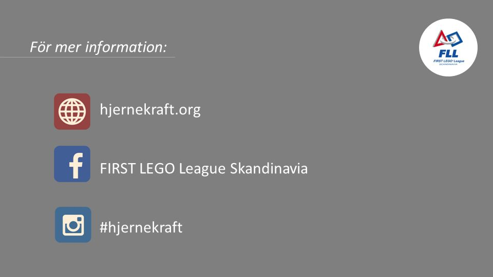 För mer information: hjernekraft.org FIRST LEGO League Skandinavia #hjernekraft