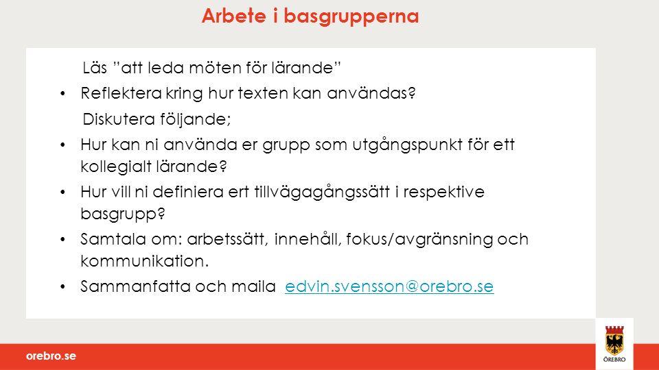 orebro.se Arbete i basgrupperna Läs att leda möten för lärande Reflektera kring hur texten kan användas.