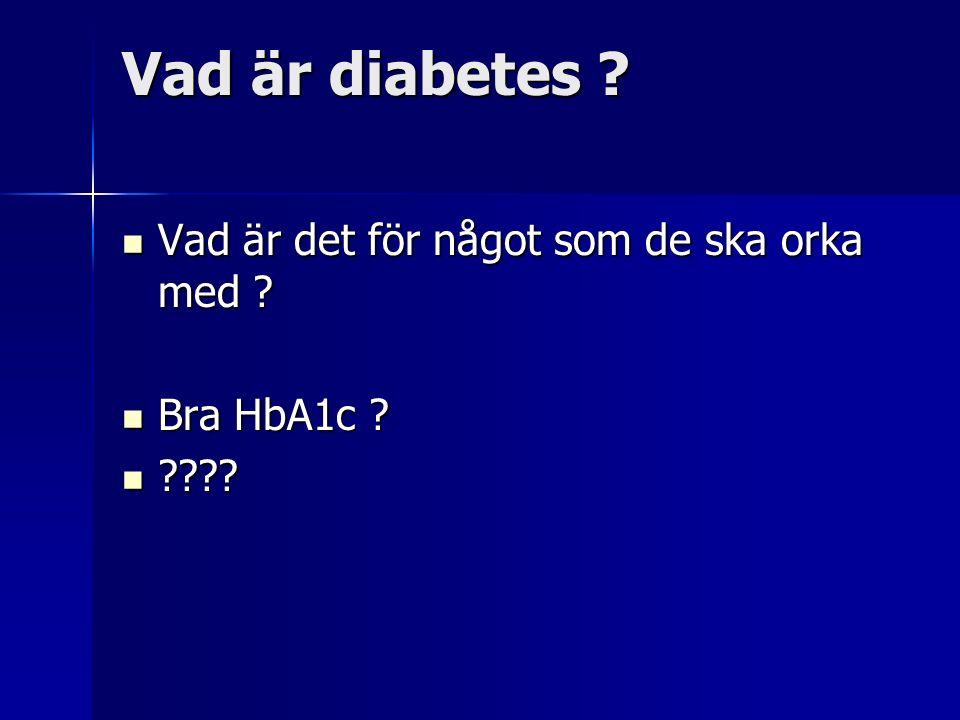 Vad är diabetes . Vad är det för något som de ska orka med .