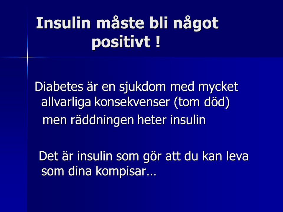 Insulin måste bli något positivt .