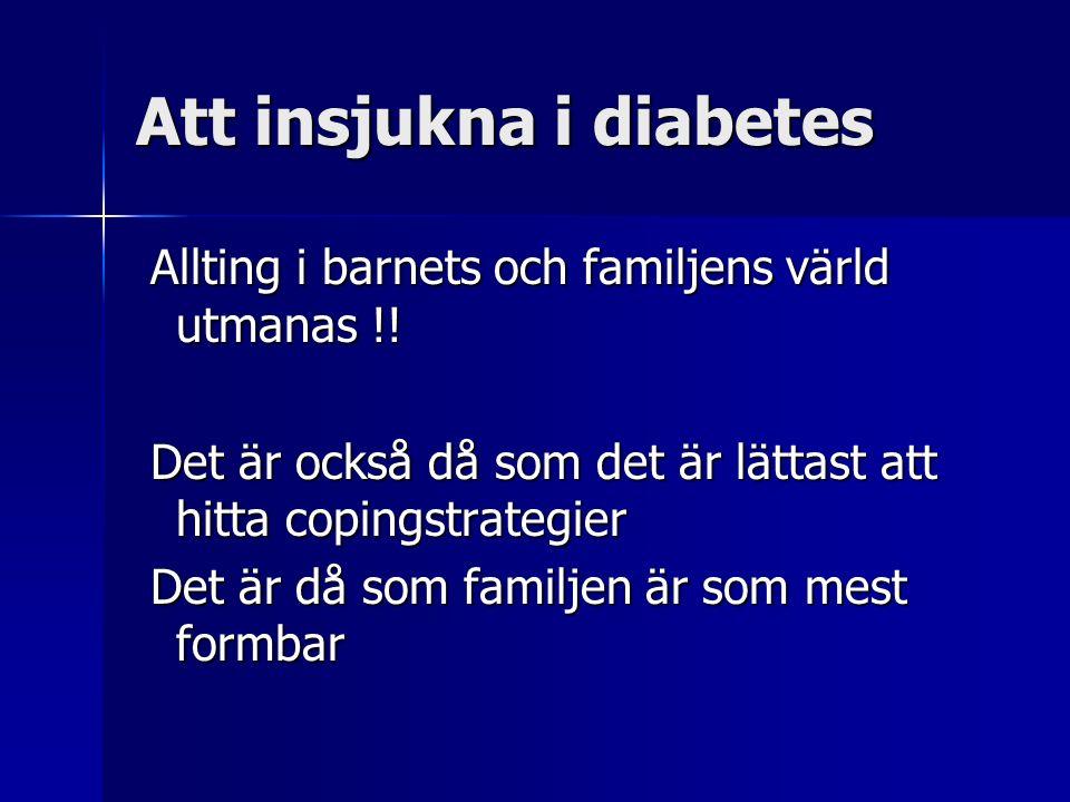 Att insjukna i diabetes Allting i barnets och familjens värld utmanas !.