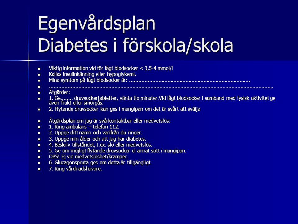 Egenvårdsplan Diabetes i förskola/skola Viktig information vid för lågt blodsocker < 3,5-4 mmol/l Viktig information vid för lågt blodsocker < 3,5-4 mmol/l Kallas insulinkänning eller hypoglykemi.