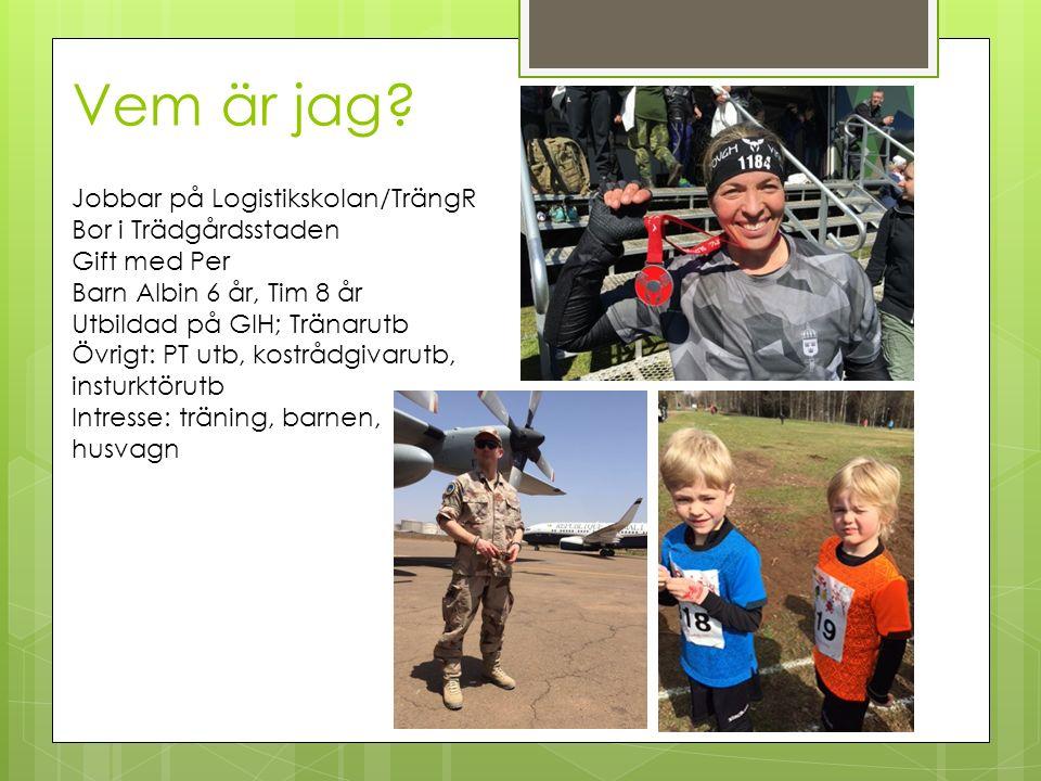 Vem är jag? Jobbar på Logistikskolan/TrängR Bor i Trädgårdsstaden Gift med Per Barn Albin 6 år, Tim 8 år Utbildad på GIH; Tränarutb Övrigt: PT utb, ko