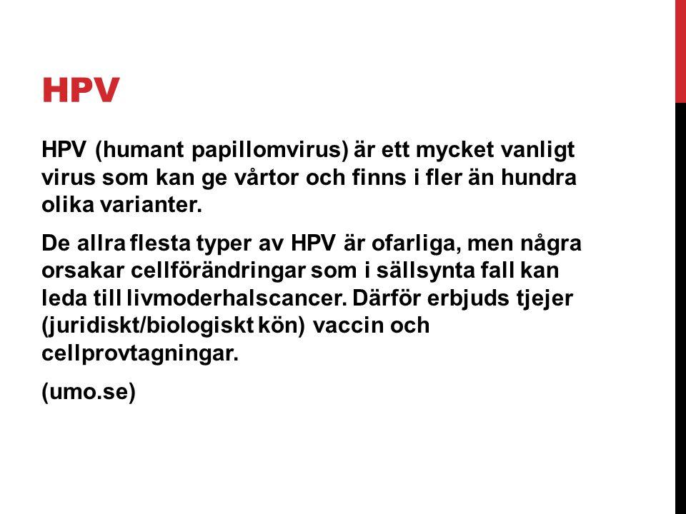 HPV HPV (humant papillomvirus) är ett mycket vanligt virus som kan ge vårtor och finns i fler än hundra olika varianter. De allra flesta typer av HPV