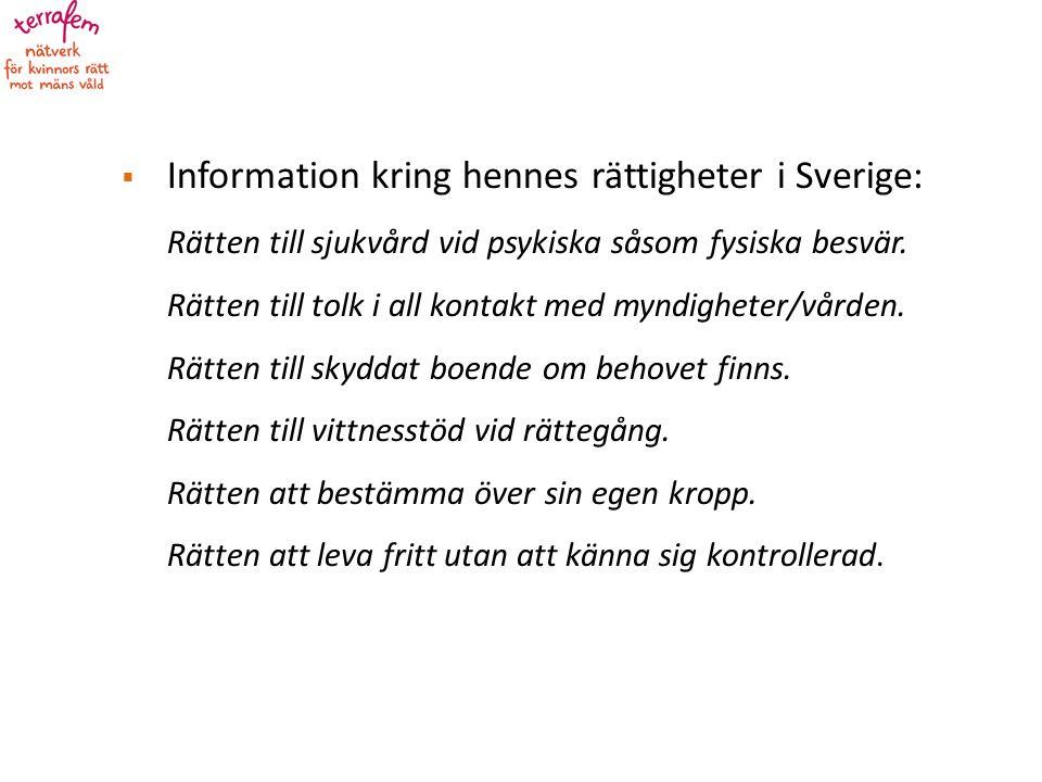  Information kring hennes rättigheter i Sverige: Rätten till sjukvård vid psykiska såsom fysiska besvär.