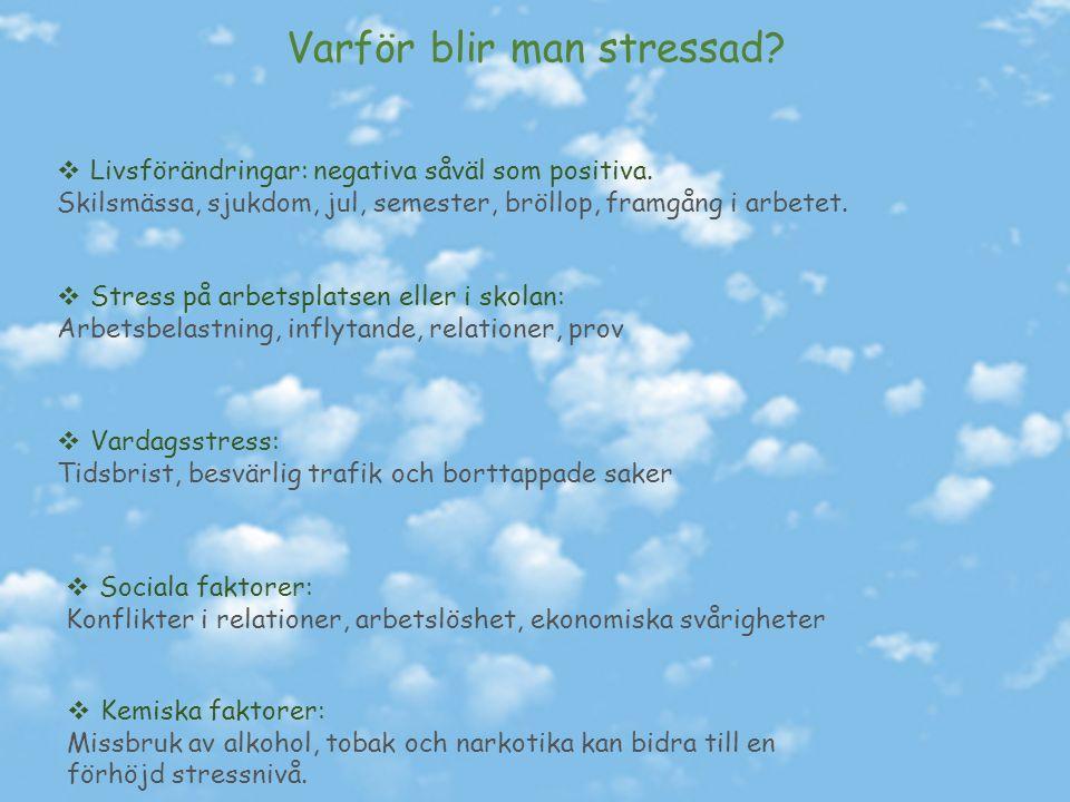 Varför blir man stressad.  Livsförändringar: negativa såväl som positiva.