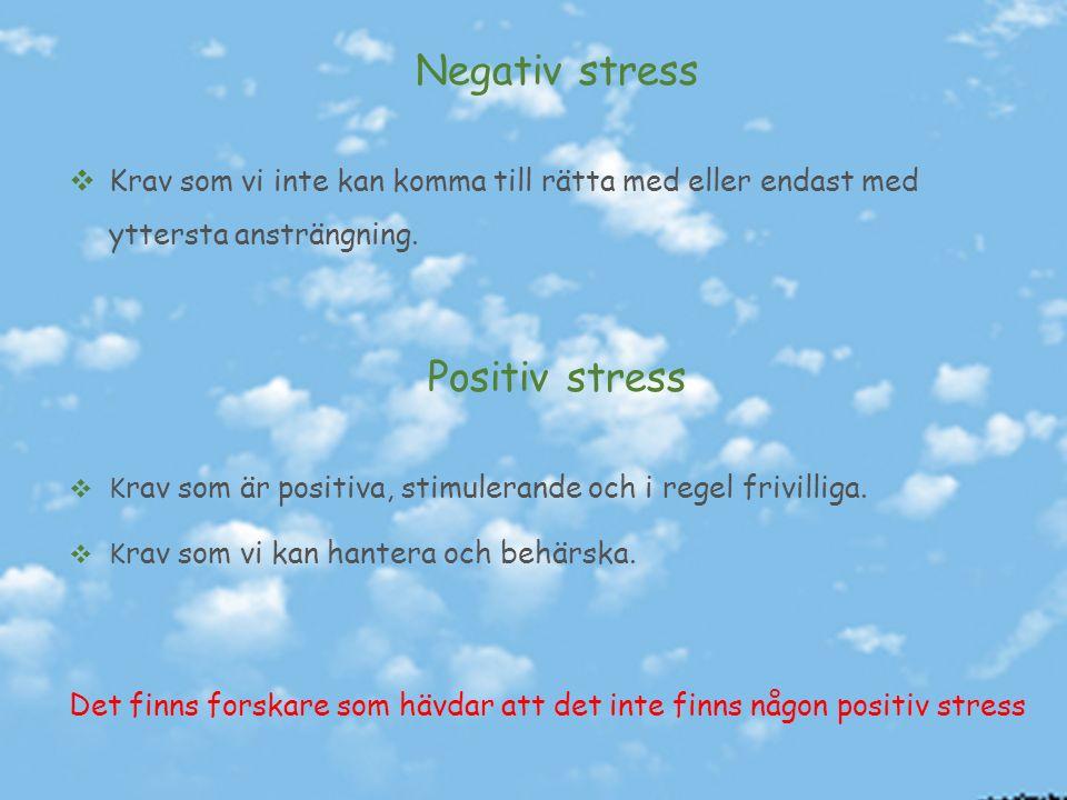 Negativ stress  Krav som vi inte kan komma till rätta med eller endast med yttersta ansträngning.