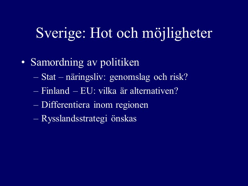Sverige: Hot och möjligheter Samordning av politiken –Stat – näringsliv: genomslag och risk.