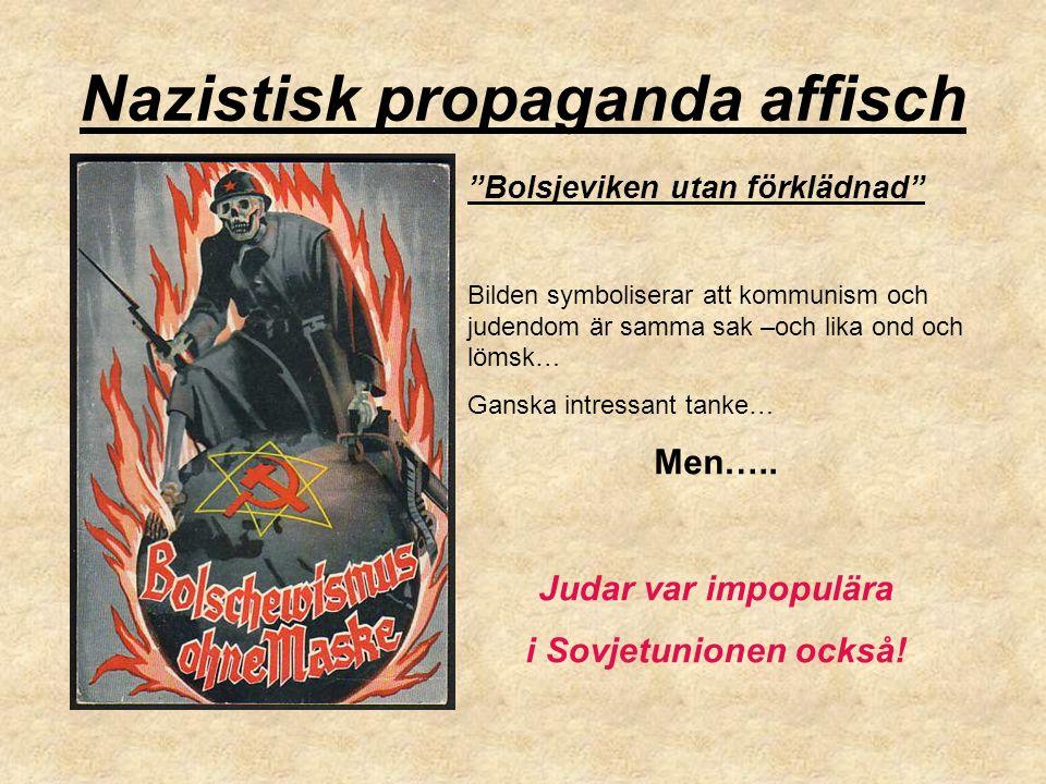 Nazistisk propaganda affisch Bolsjeviken utan förklädnad Bilden symboliserar att kommunism och judendom är samma sak –och lika ond och lömsk… Ganska intressant tanke… Men…..