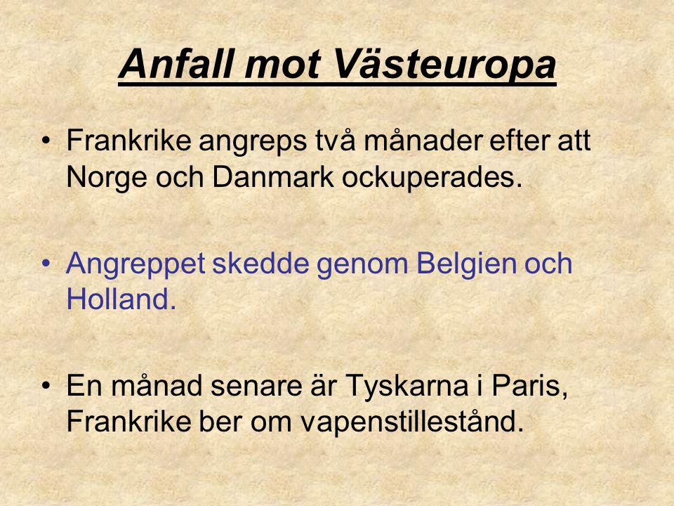 Anfall mot Västeuropa Frankrike angreps två månader efter att Norge och Danmark ockuperades.