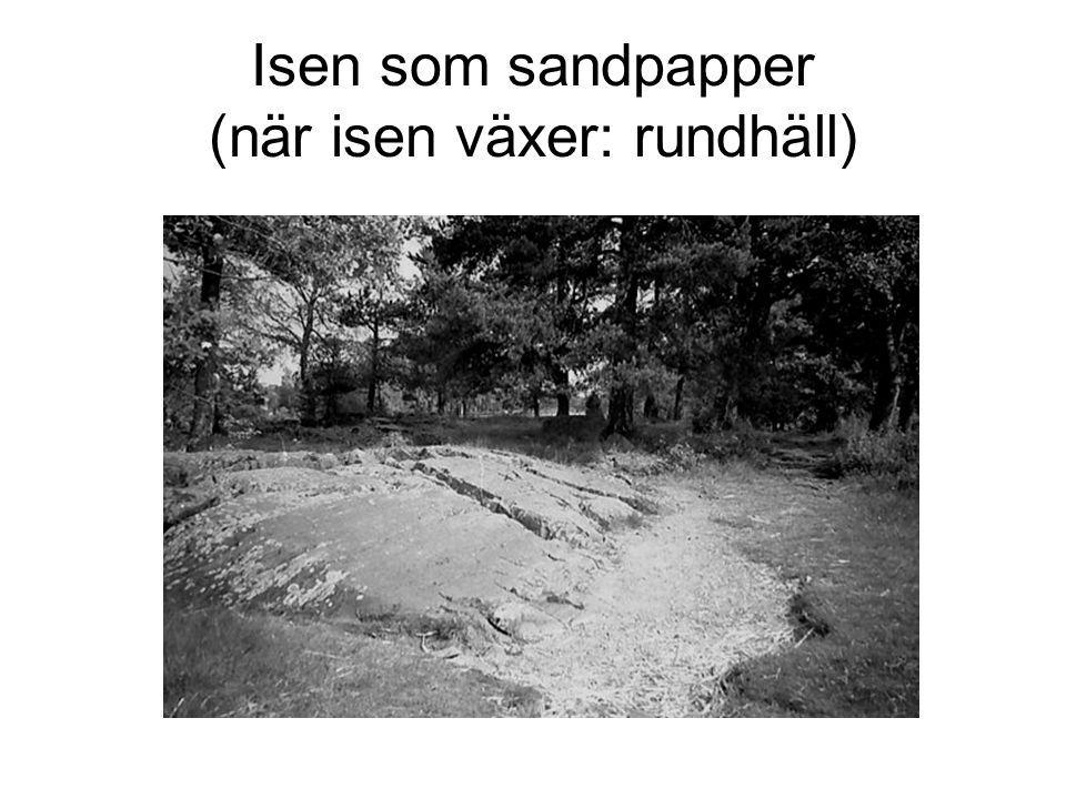 Isen som sandpapper (när isen växer: ändmorän)