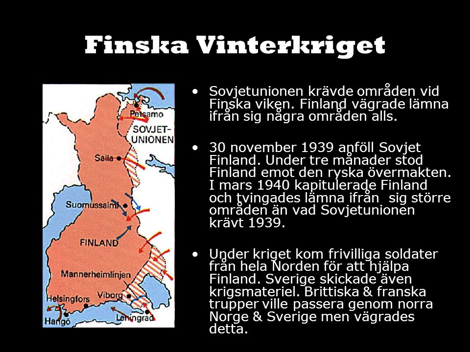 Finska Vinterkriget Sovjetunionen krävde områden vid Finska viken. Finland vägrade lämna ifrån sig några områden alls. 30 november 1939 anföll Sovjet