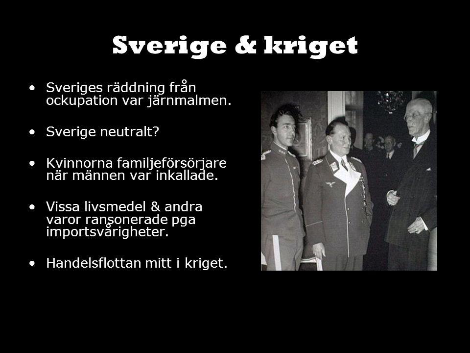 Sverige & kriget Sveriges räddning från ockupation var järnmalmen. Sverige neutralt? Kvinnorna familjeförsörjare när männen var inkallade. Vissa livsm