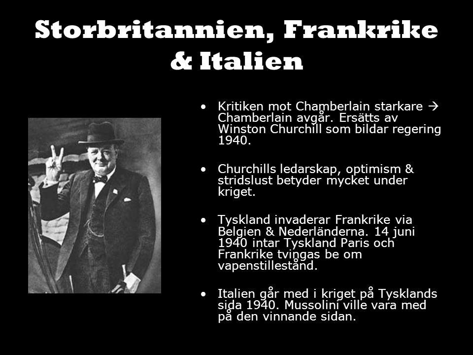 Storbritannien, Frankrike & Italien Kritiken mot Chamberlain starkare  Chamberlain avgår. Ersätts av Winston Churchill som bildar regering 1940. Chur