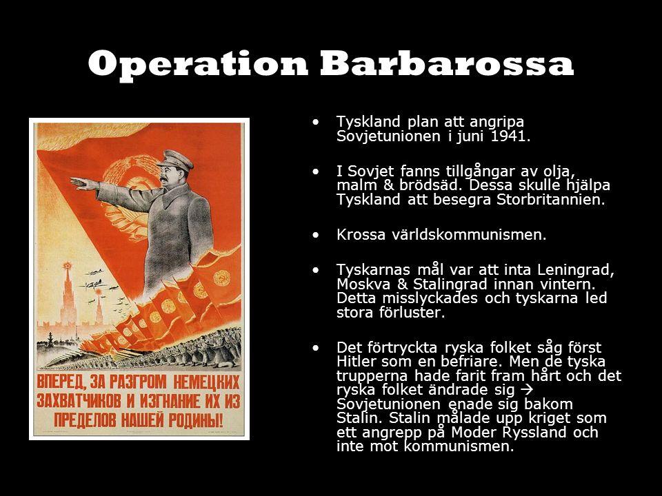 Operation Barbarossa Tyskland plan att angripa Sovjetunionen i juni 1941. I Sovjet fanns tillgångar av olja, malm & brödsäd. Dessa skulle hjälpa Tyskl