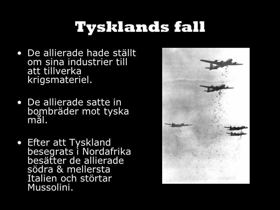 Tysklands fall De allierade hade ställt om sina industrier till att tillverka krigsmateriel. De allierade satte in bombräder mot tyska mål. Efter att