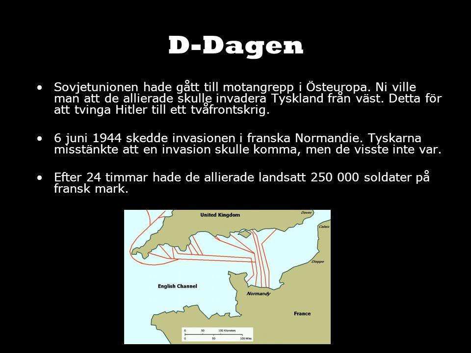 D-Dagen Sovjetunionen hade gått till motangrepp i Östeuropa. Ni ville man att de allierade skulle invadera Tyskland från väst. Detta för att tvinga Hi