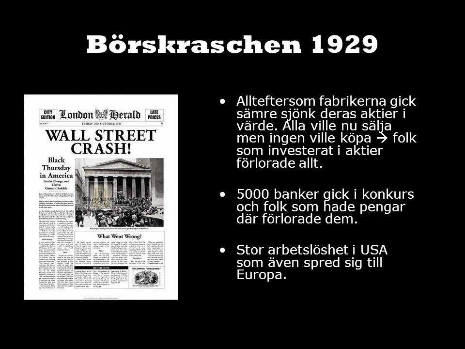 Börskraschen 1929 Allteftersom fabrikerna gick sämre sjönk deras aktier i värde. Alla ville nu sälja men ingen ville köpa  folk som investerat i akti