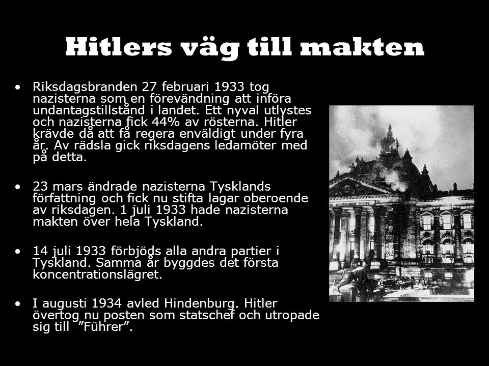 Hitlers väg till makten Riksdagsbranden 27 februari 1933 tog nazisterna som en förevändning att införa undantagstillstånd i landet. Ett nyval utlystes