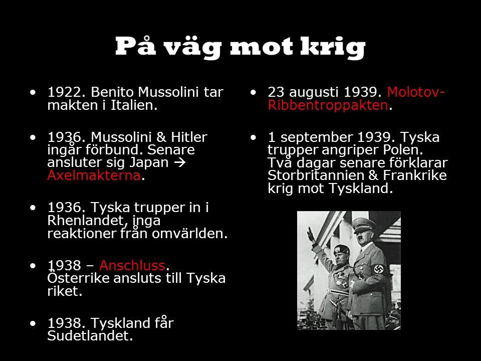 På väg mot krig 1922. Benito Mussolini tar makten i Italien. 1936. Mussolini & Hitler ingår förbund. Senare ansluter sig Japan  Axelmakterna. 1936. T